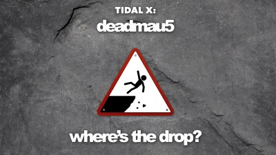 "TIDAL X: deadmau5 ""where's the drop?"" Ticket Presale"