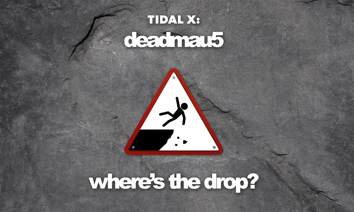 "TIDAL X: deadmau5 ""where's the drop?"" Ticket Presale"